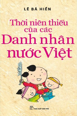 Thời Niên Thiếu của Các Danh Nhân nước Việt – Lê Bá Hiền