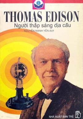 Thomas Edison Người Thắp Sáng Địa Cầu – Nguyễn Mạnh Yến